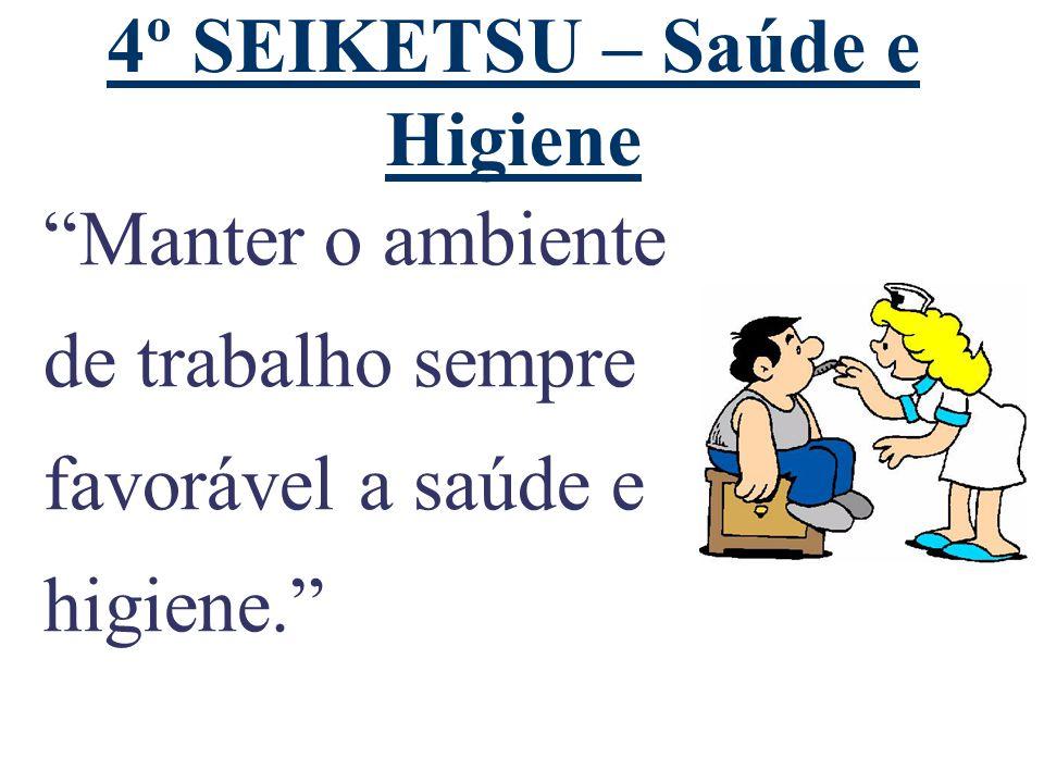 """4º SEIKETSU – Saúde e Higiene """"Manter o ambiente de trabalho sempre favorável a saúde e higiene."""""""