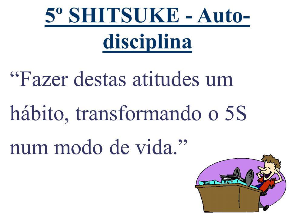 5º SHITSUKE - Auto- disciplina Fazer destas atitudes um hábito, transformando o 5S num modo de vida.