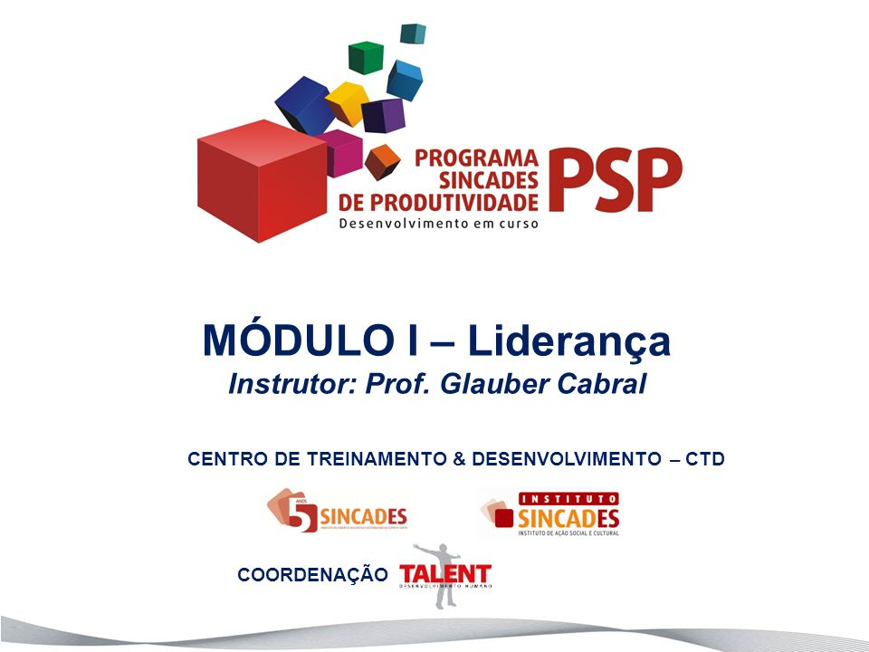 CENTRO DE TREINAMENTO & DESENVOLVIMENTO – CTD MÓDULO I – Liderança Instrutor: Prof.