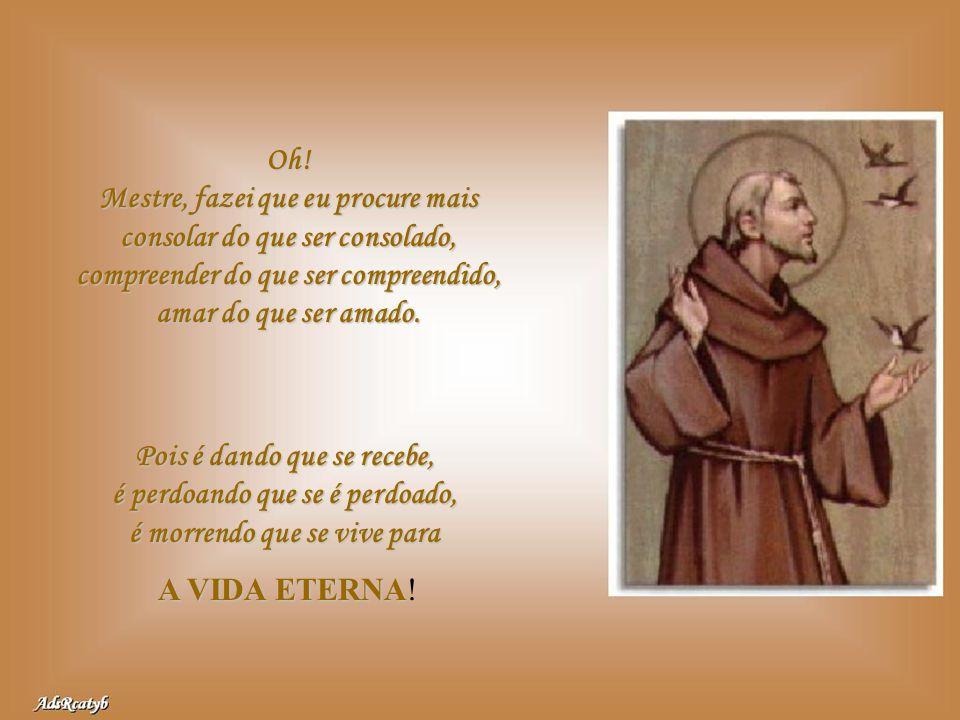 Senhor, fazei-me um instrumento de vossa paz. Onde houve ódio, que eu leve o amor, onde houver ofensa, que eu leve o perdão, onde houver discórdia, qu