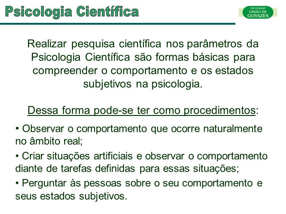 Realizar pesquisa científica nos parâmetros da Psicologia Científica são formas básicas para compreender o comportamento e os estados subjetivos na ps