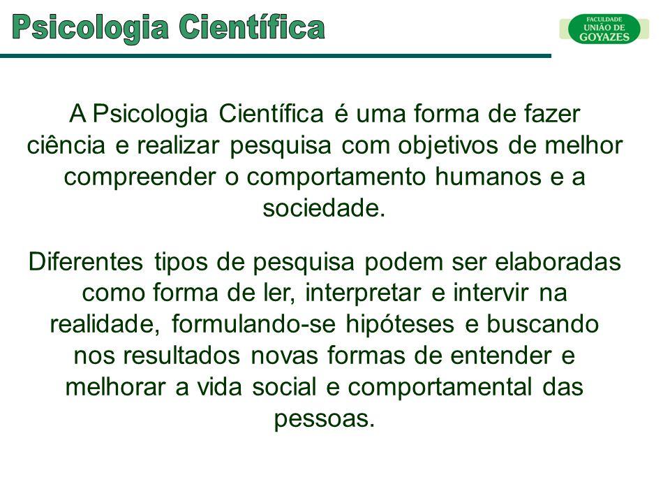 A Psicologia Científica é uma forma de fazer ciência e realizar pesquisa com objetivos de melhor compreender o comportamento humanos e a sociedade. Di