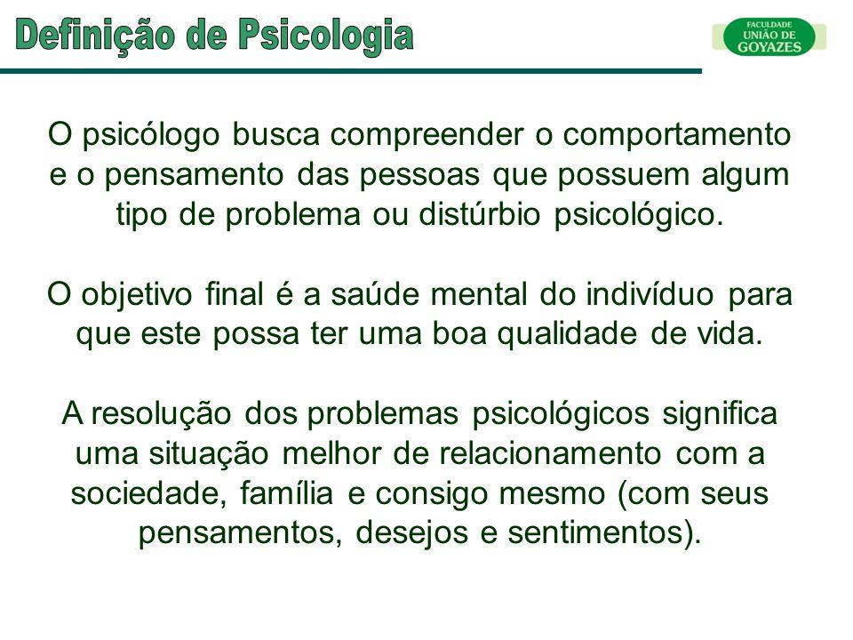 O psicólogo busca compreender o comportamento e o pensamento das pessoas que possuem algum tipo de problema ou distúrbio psicológico. O objetivo final
