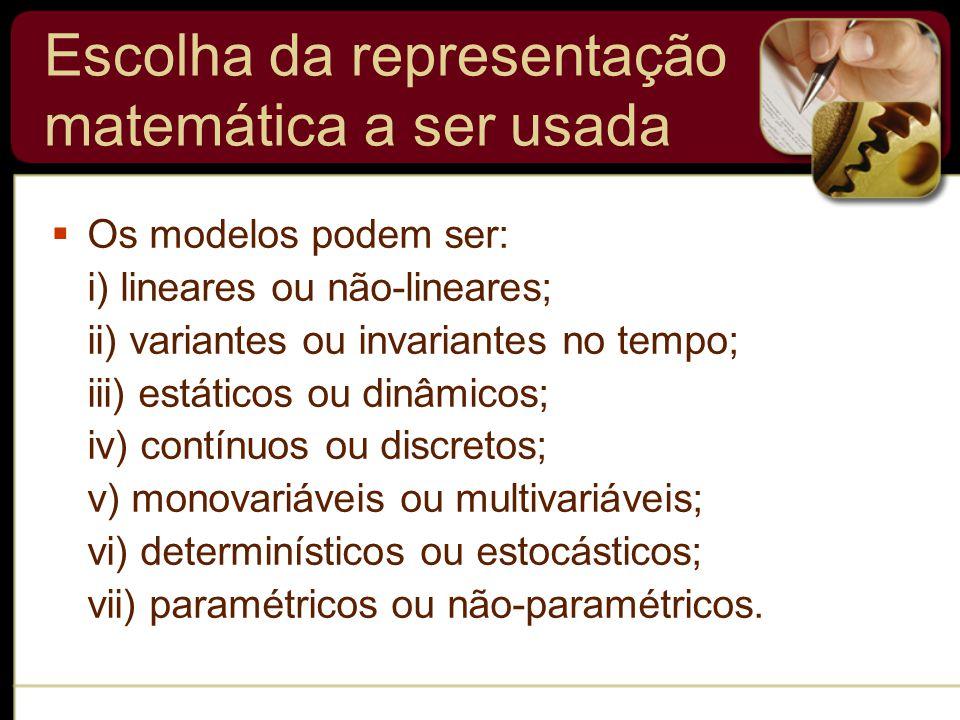  Os modelos podem ser: i) lineares ou não-lineares; ii) variantes ou invariantes no tempo; iii) estáticos ou dinâmicos; iv) contínuos ou discretos; v) monovariáveis ou multivariáveis; vi) determinísticos ou estocásticos; vii) paramétricos ou não-paramétricos.