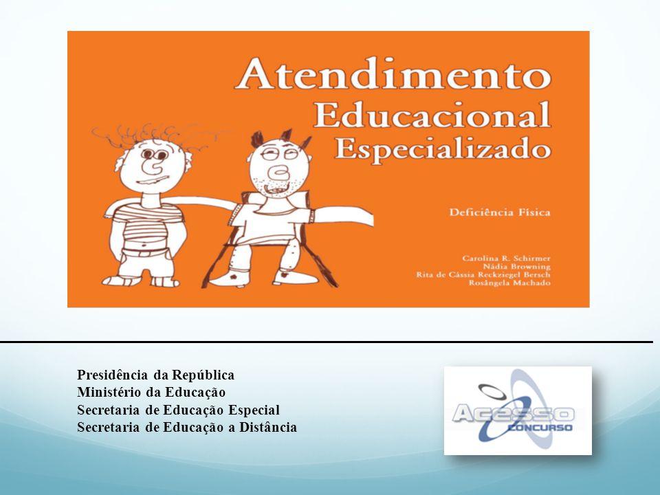 Presidência da República Ministério da Educação Secretaria de Educação Especial Secretaria de Educação a Distância