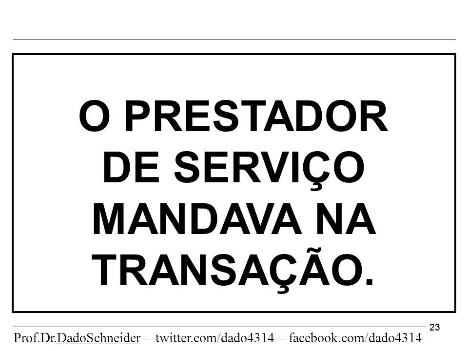 23 O PRESTADOR DE SERVIÇO MANDAVA NA TRANSAÇÃO.