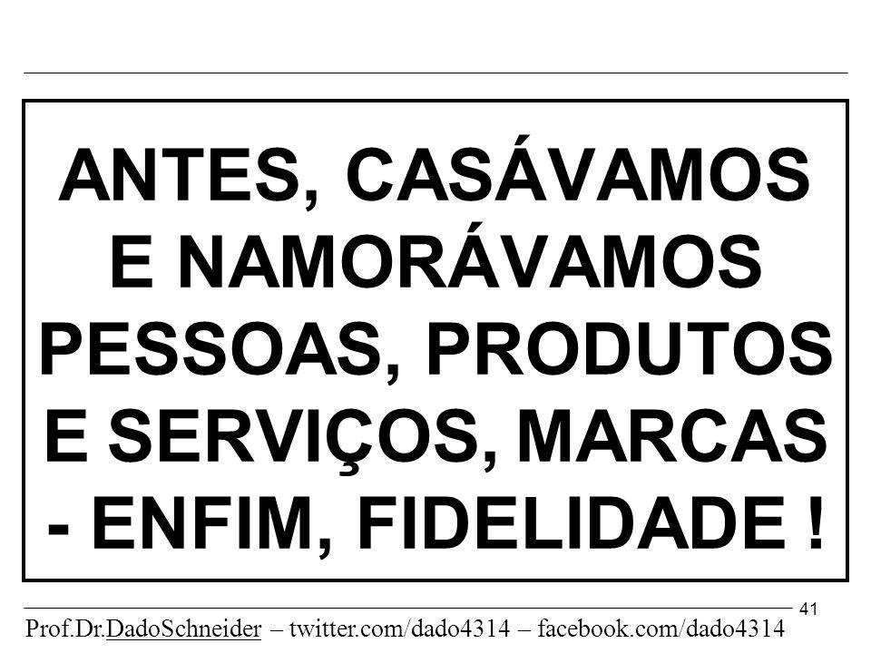 41 ANTES, CASÁVAMOS E NAMORÁVAMOS PESSOAS, PRODUTOS E SERVIÇOS, MARCAS - ENFIM, FIDELIDADE !.