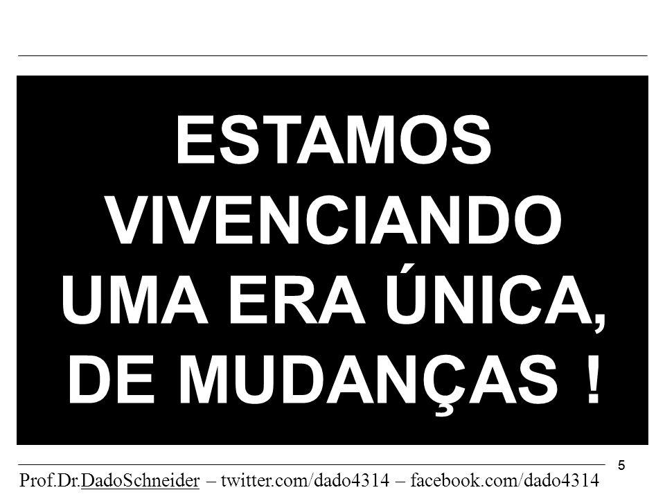 55 ESTAMOS VIVENCIANDO UMA ERA ÚNICA, DE MUDANÇAS .