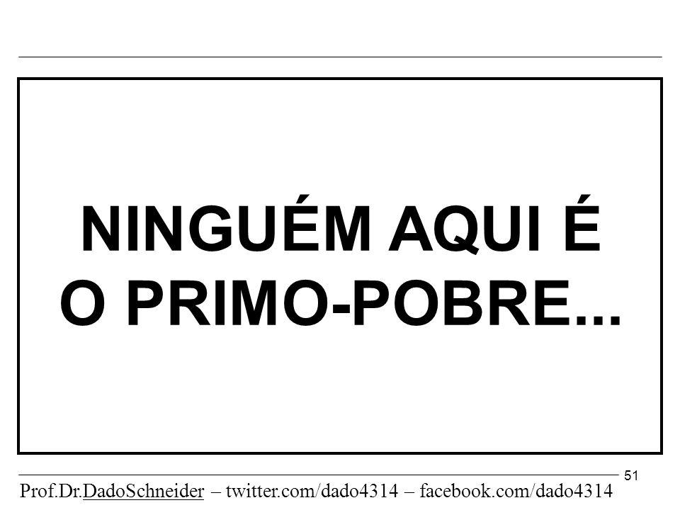51 NINGUÉM AQUI É O PRIMO-POBRE...