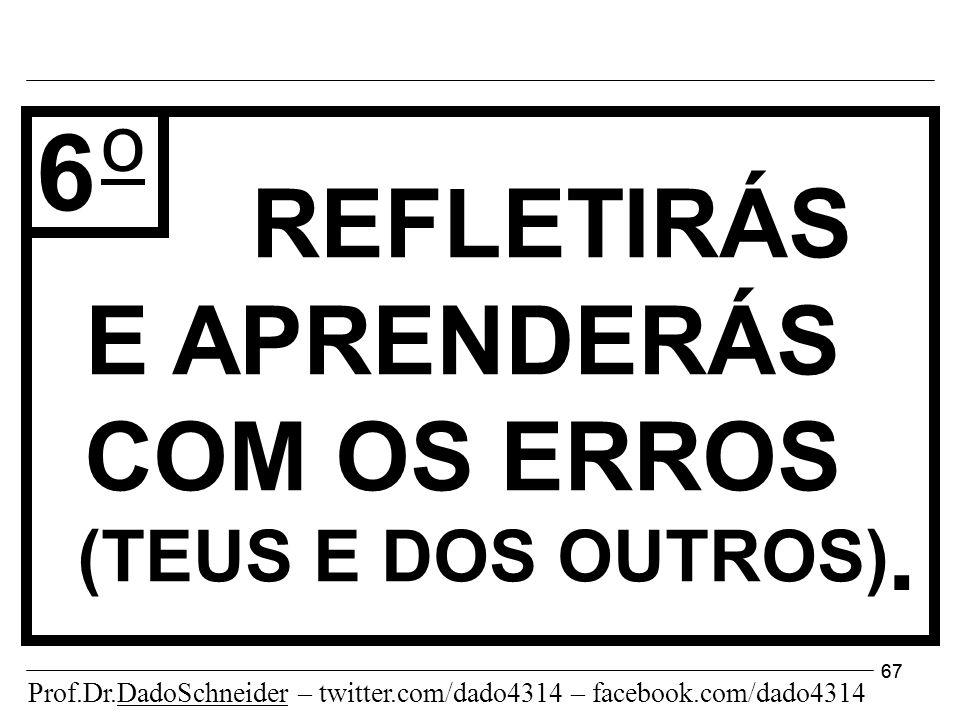 67 REFLETIRÁS E APRENDERÁS COM OS ERROS (TEUS E DOS OUTROS) 6 o.