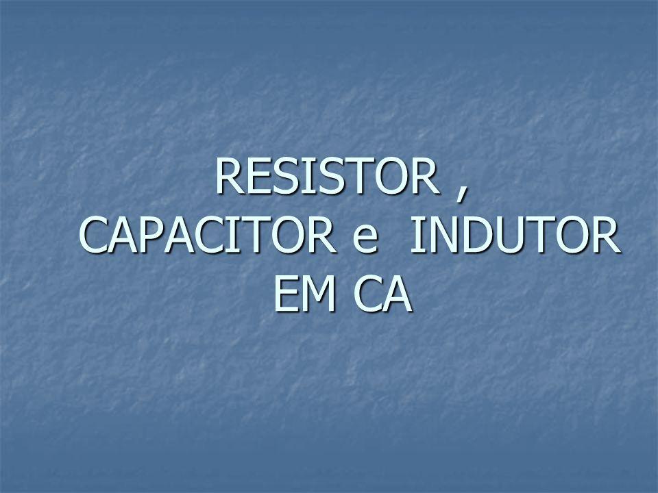RESISTOR, CAPACITOR e INDUTOR EM CA