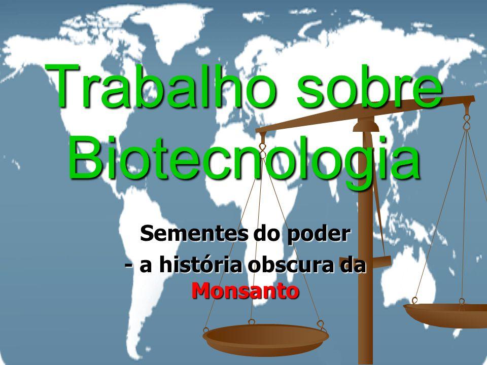 Trabalho sobre Biotecnologia Sementes do poder - a história obscura da Monsanto
