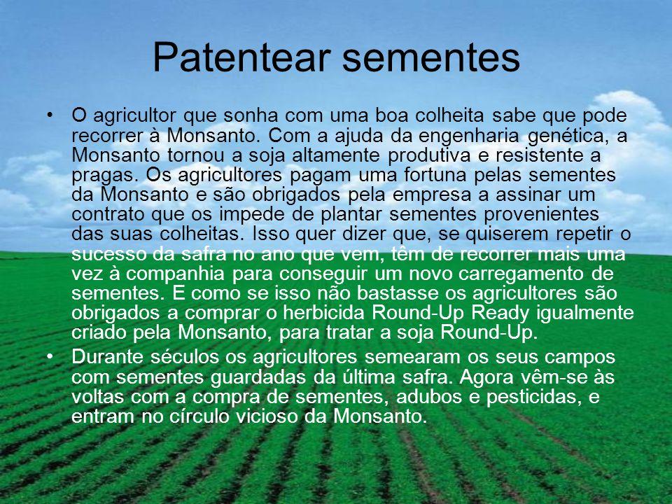 Patentear sementes O agricultor que sonha com uma boa colheita sabe que pode recorrer à Monsanto.