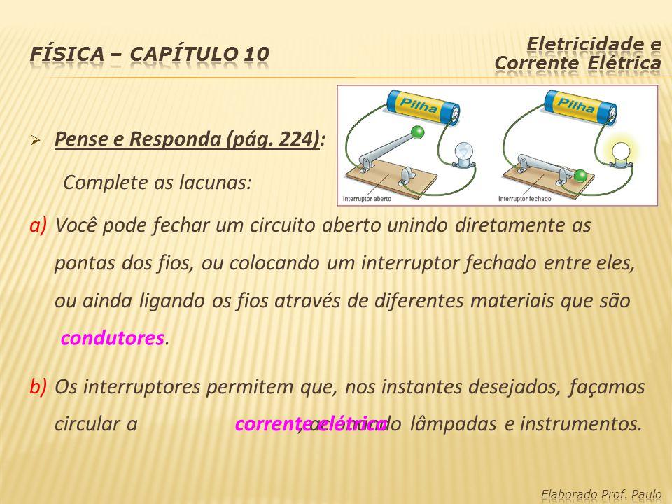  Pense e Responda (pág. 224): Complete as lacunas: a) Você pode fechar um circuito aberto unindo diretamente as pontas dos fios, ou colocando um inte