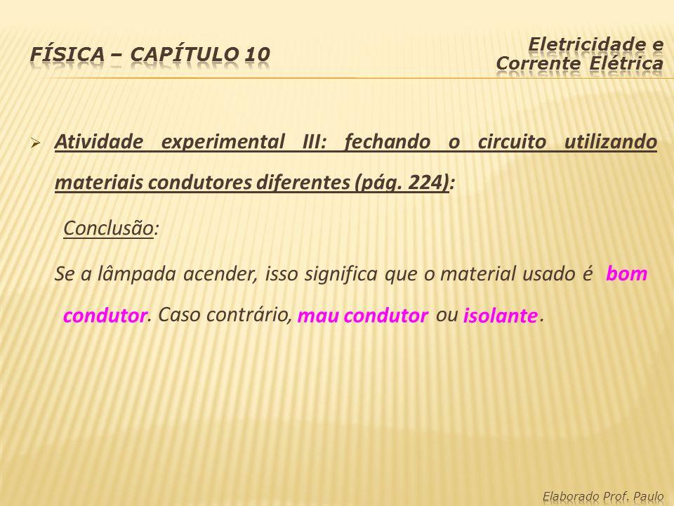  Atividade experimental III: fechando o circuito utilizando materiais condutores diferentes (pág. 224): Conclusão: Se a lâmpada acender, isso signifi