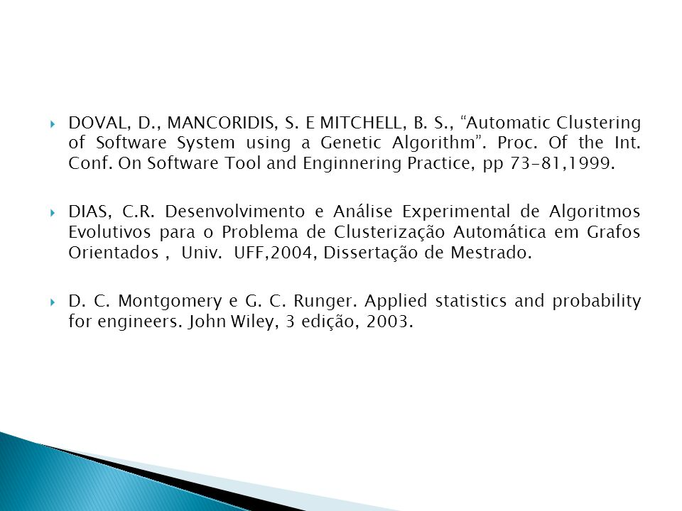 " DOVAL, D., MANCORIDIS, S. E MITCHELL, B. S., ""Automatic Clustering of Software System using a Genetic Algorithm"". Proc. Of the Int. Conf. On Softwar"