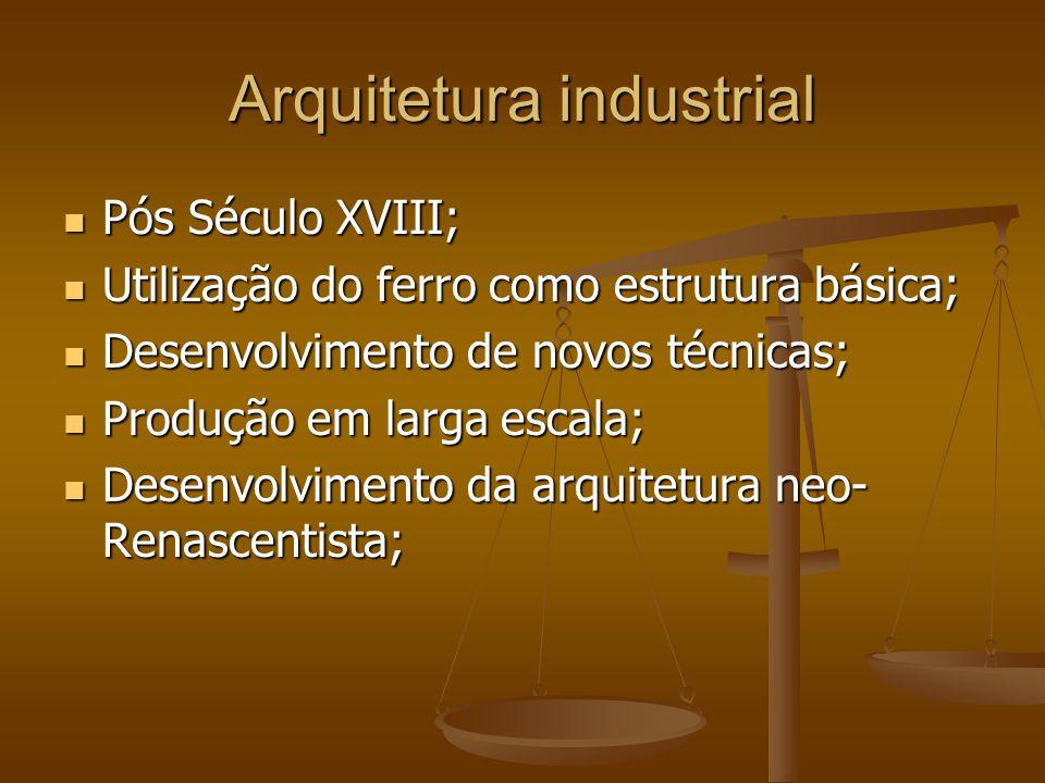 Arquitetura industrial Pós Século XVIII; Pós Século XVIII; Utilização do ferro como estrutura básica; Utilização do ferro como estrutura básica; Desen
