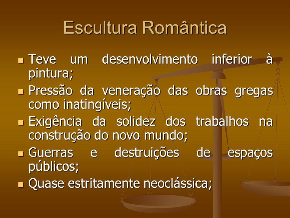 Escultura Romântica Teve um desenvolvimento inferior à pintura; Teve um desenvolvimento inferior à pintura; Pressão da veneração das obras gregas como