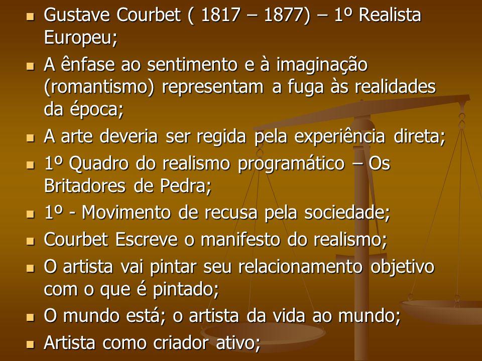 Gustave Courbet ( 1817 – 1877) – 1º Realista Europeu; Gustave Courbet ( 1817 – 1877) – 1º Realista Europeu; A ênfase ao sentimento e à imaginação (rom