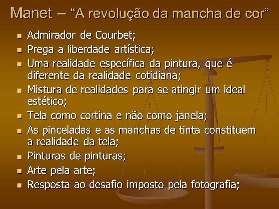 """Manet – """"A revolução da mancha de cor"""" Admirador de Courbet; Admirador de Courbet; Prega a liberdade artística; Prega a liberdade artística; Uma reali"""