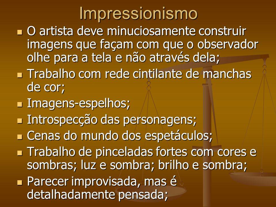 Impressionismo O artista deve minuciosamente construir imagens que façam com que o observador olhe para a tela e não através dela; O artista deve minu