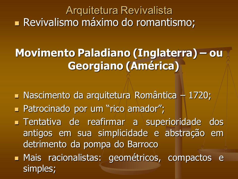 Arquitetura Revivalista Revivalismo máximo do romantismo; Revivalismo máximo do romantismo; Movimento Paladiano (Inglaterra) – ou Georgiano (América)