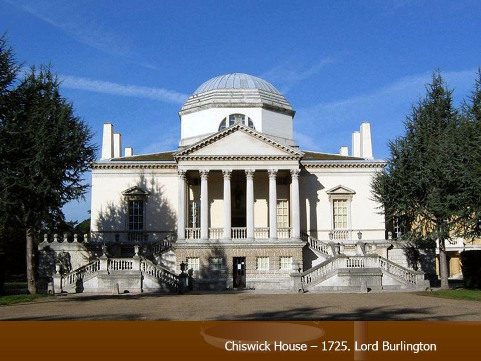 Chiswick House – 1725. Lord Burlington