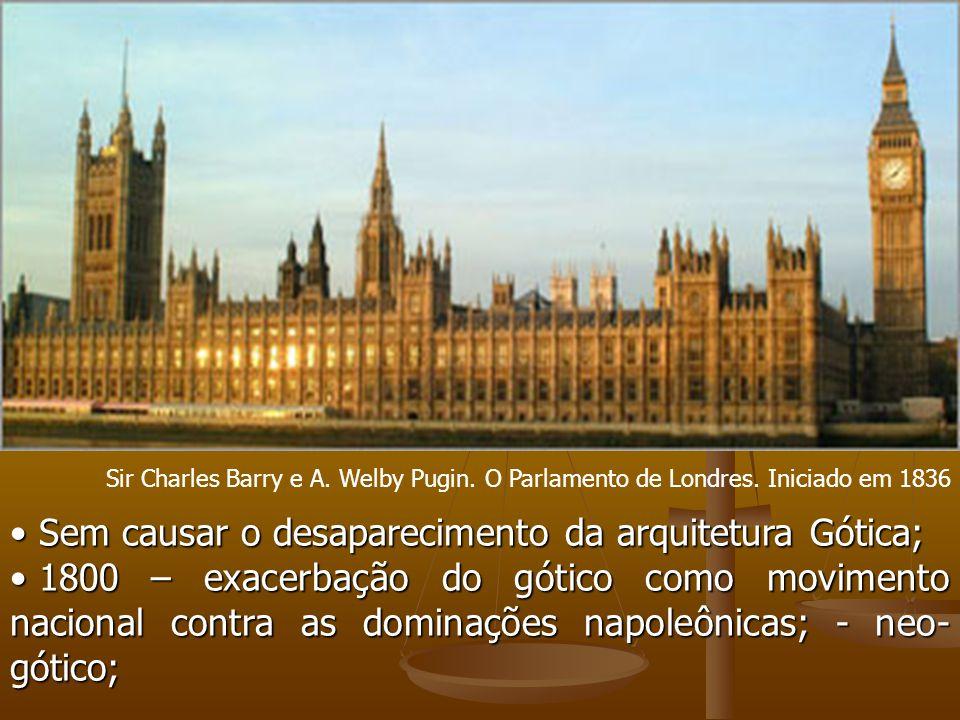 Sem causar o desaparecimento da arquitetura Gótica; Sem causar o desaparecimento da arquitetura Gótica; 1800 – exacerbação do gótico como movimento na