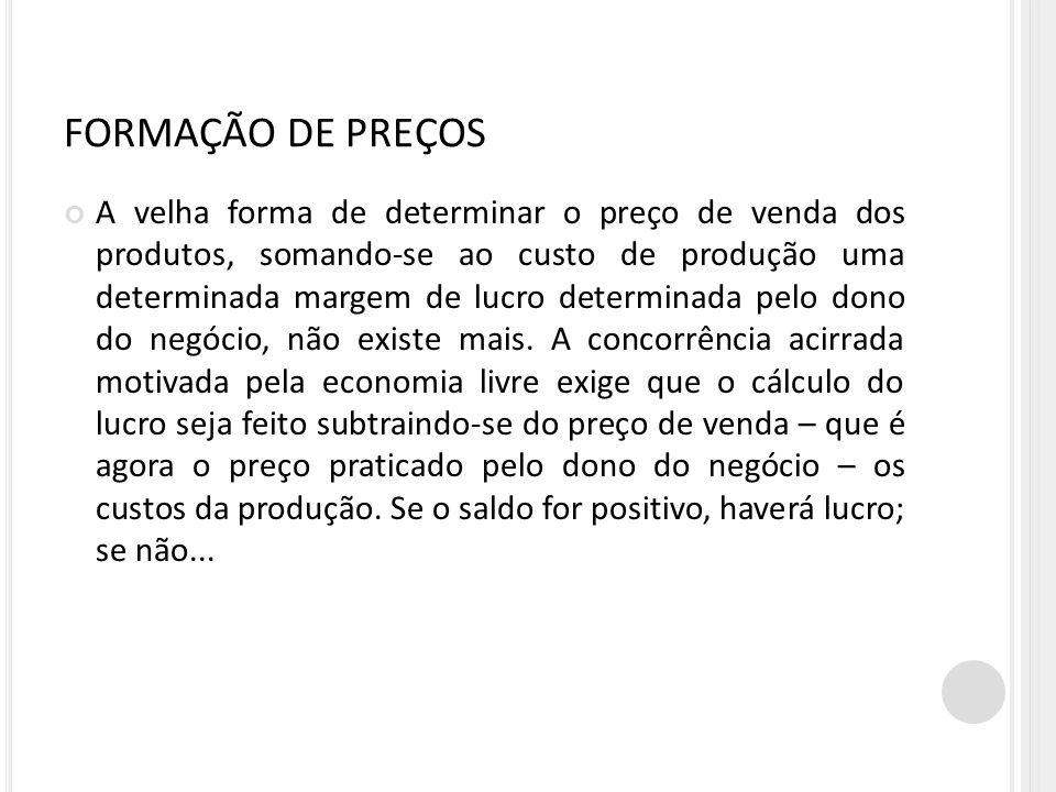 FORMAÇÃO DE PREÇOS A velha forma de determinar o preço de venda dos produtos, somando-se ao custo de produção uma determinada margem de lucro determin