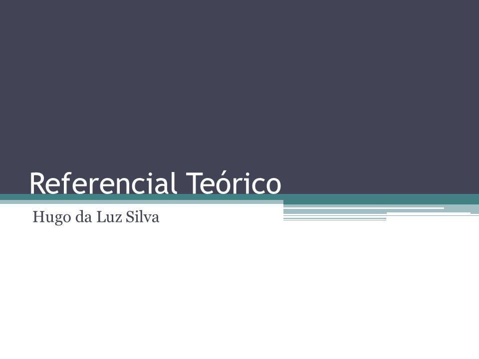 Referencial Teórico Hugo da Luz Silva