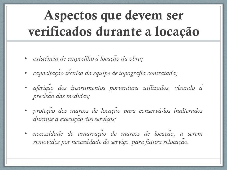 Aspectos que devem ser verificados durante a locação existe ̂ ncia de empecilho a ̀ locac ̧ a ̃ o da obra; capacitac ̧ a ̃ o tecnica da equipe de topo