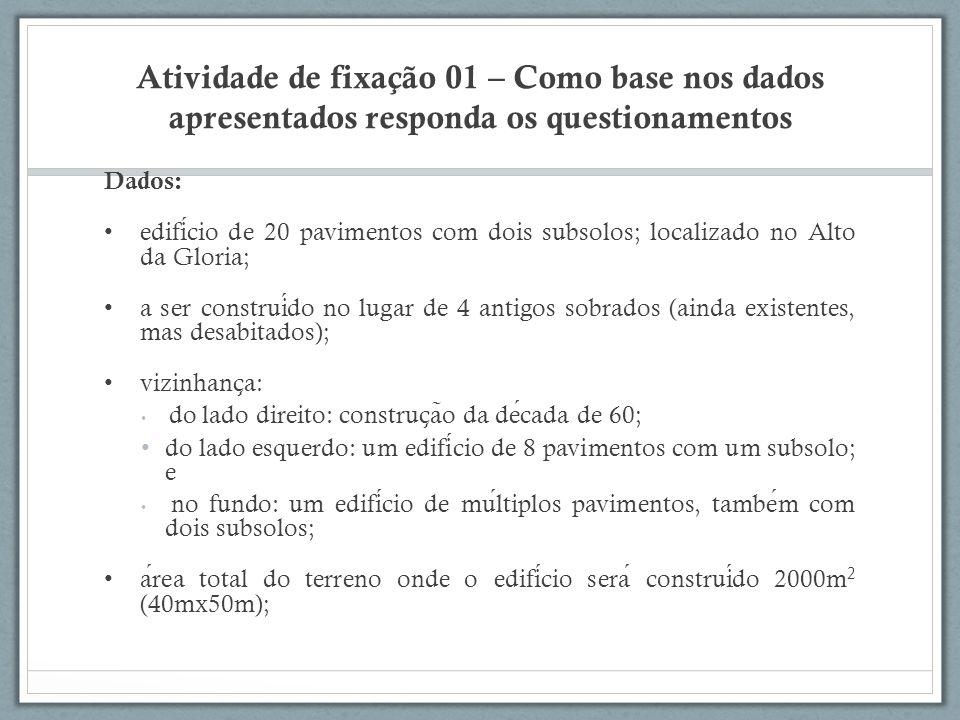 Atividade de fixação 01 – Como base nos dados apresentados responda os questionamentos Dados: edificio de 20 pavimentos com dois subsolos; localizado
