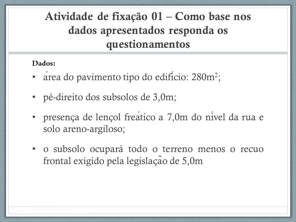 Atividade de fixação 01 – Como base nos dados apresentados responda os questionamentos area do pavimento tipo do edificio: 280m 2 ; pé-direito dos sub