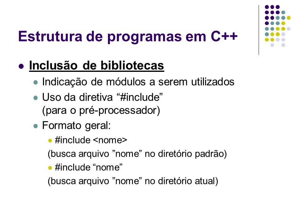 """Estrutura de programas em C++ Inclusão de bibliotecas Indicação de módulos a serem utilizados Uso da diretiva """"#include"""" (para o pré-processador) Form"""