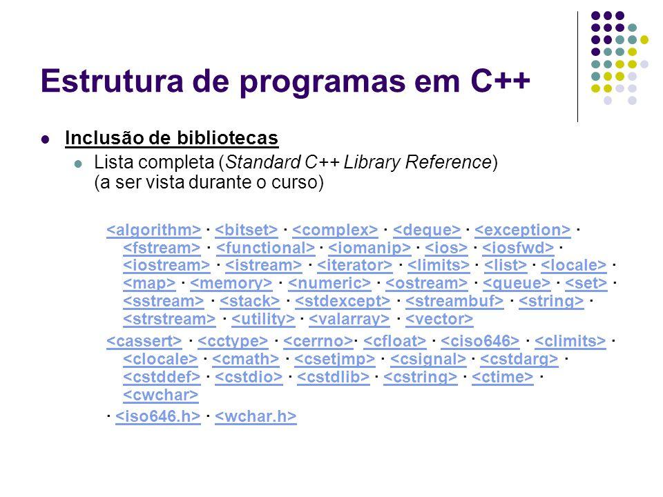 Estrutura de programas em C++ Inclusão de bibliotecas Lista completa (Standard C++ Library Reference) (a ser vista durante o curso) · · · · · · · · ·