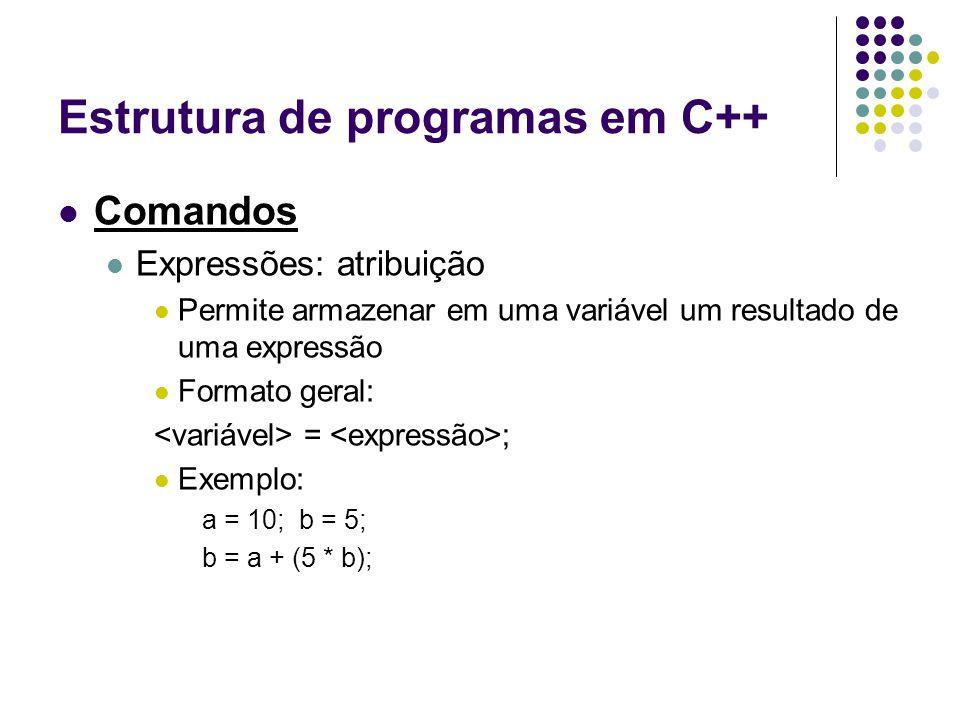 Estrutura de programas em C++ Comandos Expressões: atribuição Permite armazenar em uma variável um resultado de uma expressão Formato geral: = ; Exemp