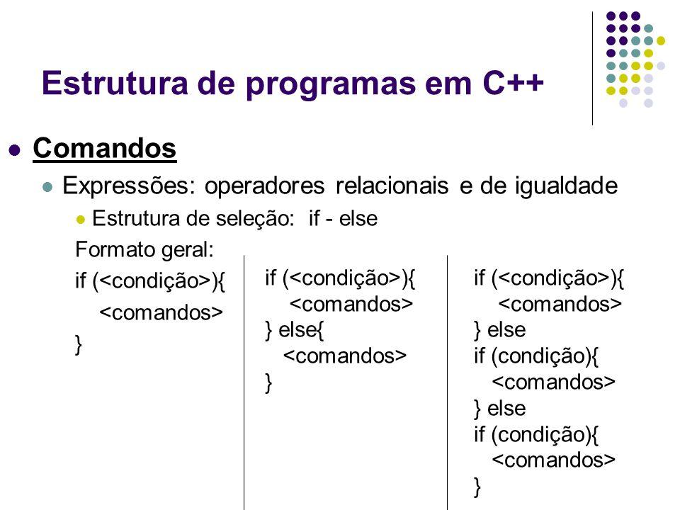 Estrutura de programas em C++ Comandos Expressões: operadores relacionais e de igualdade Estrutura de seleção: if - else Formato geral: if ( ){ } if (