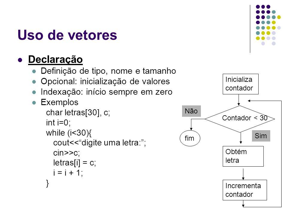 Uso de vetores Declaração Definição de tipo, nome e tamanho Opcional: inicialização de valores Indexação: início sempre em zero Exemplos char letras[3