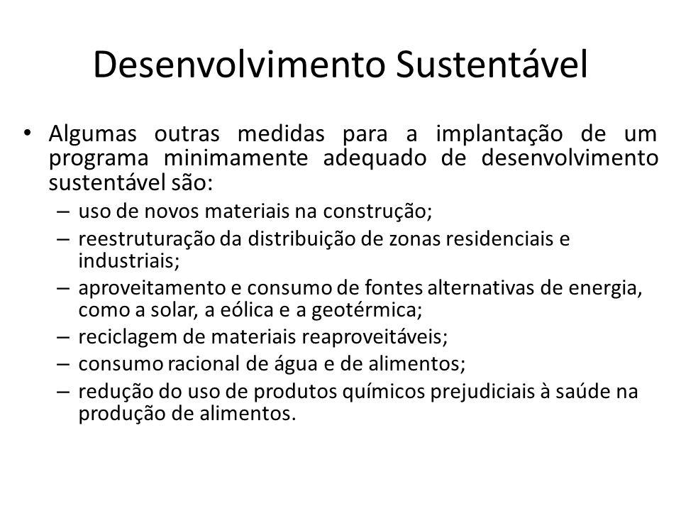 Desenvolvimento Sustentável Algumas outras medidas para a implantação de um programa minimamente adequado de desenvolvimento sustentável são: – uso de