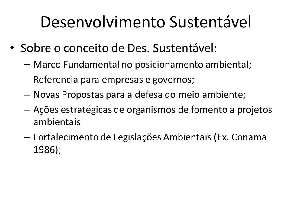 Desenvolvimento Sustentável Sobre o conceito de Des. Sustentável: – Marco Fundamental no posicionamento ambiental; – Referencia para empresas e govern