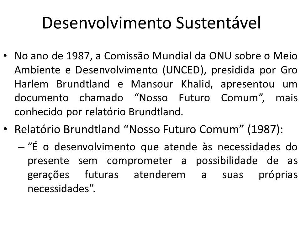 Desenvolvimento Sustentável No ano de 1987, a Comissão Mundial da ONU sobre o Meio Ambiente e Desenvolvimento (UNCED), presidida por Gro Harlem Brundt