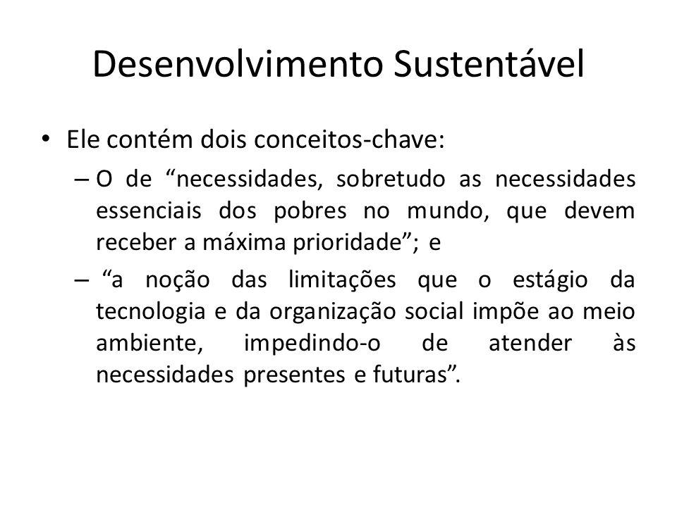 """Desenvolvimento Sustentável Ele contém dois conceitos-chave: – O de """"necessidades, sobretudo as necessidades essenciais dos pobres no mundo, que devem"""