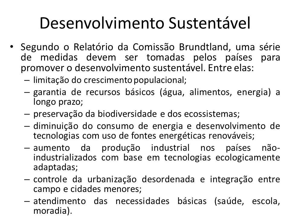 Desenvolvimento Sustentável Segundo o Relatório da Comissão Brundtland, uma série de medidas devem ser tomadas pelos países para promover o desenvolvi