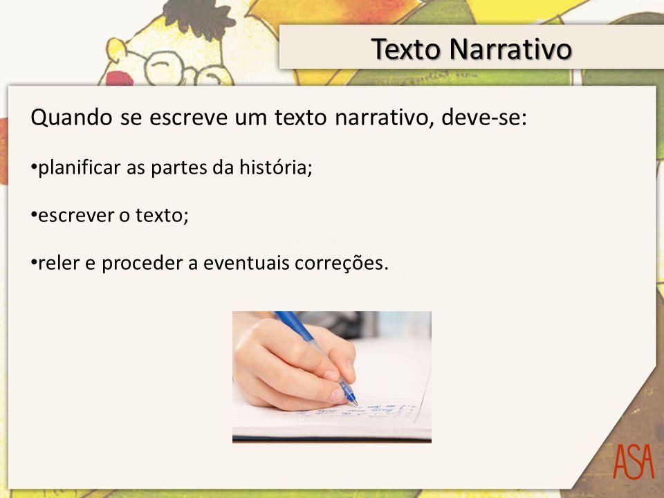 Texto Narrativo Quando se escreve um texto narrativo, deve-se: planificar as partes da história; escrever o texto; reler e proceder a eventuais correç