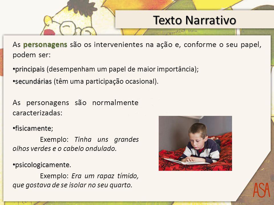 Texto Narrativo personagens As personagens são os intervenientes na ação e, conforme o seu papel, podem ser: principais principais (desempenham um pap