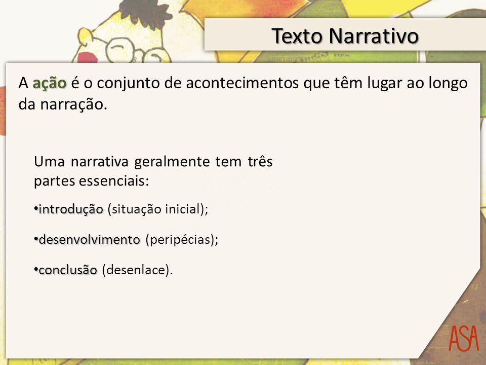 Texto Narrativo ação A ação é o conjunto de acontecimentos que têm lugar ao longo da narração.