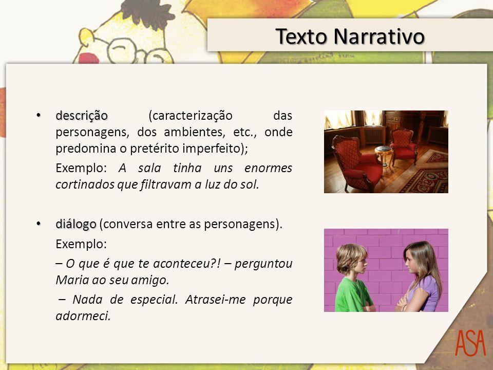 Texto Narrativo descrição descrição (caracterização das personagens, dos ambientes, etc., onde predomina o pretérito imperfeito); Exemplo: A sala tinh