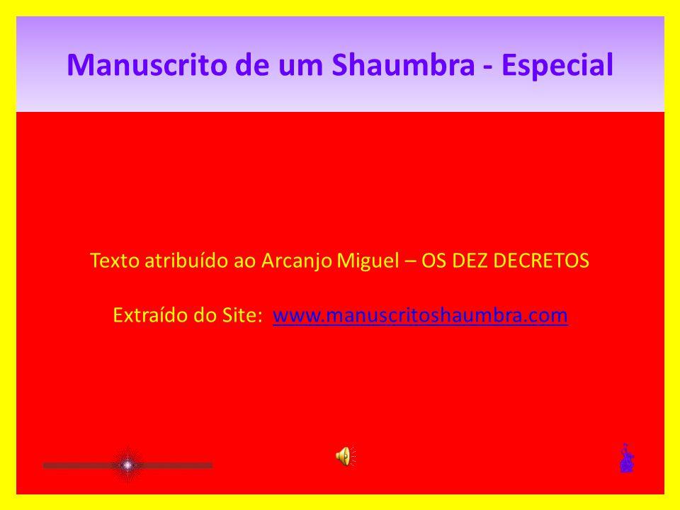 Manuscrito de um Shaumbra - Especial Texto atribuído ao Arcanjo Miguel – OS DEZ DECRETOS Extraído do Site: www.manuscritoshaumbra.comwww.manuscritoshaumbra.com
