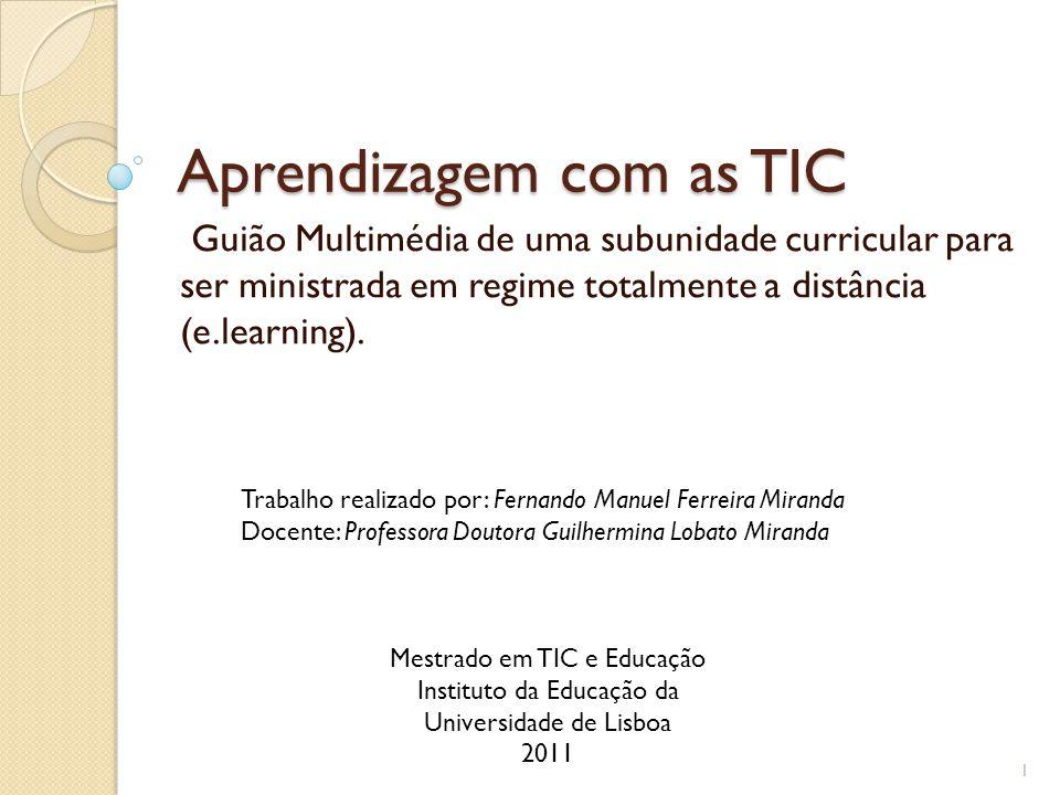 Aprendizagem com as TIC Guião Multimédia de uma subunidade curricular para ser ministrada em regime totalmente a distância (e.learning).