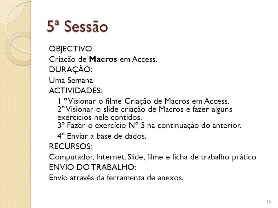 5ª Sessão OBJECTIVO: Criação de Macros em Access.